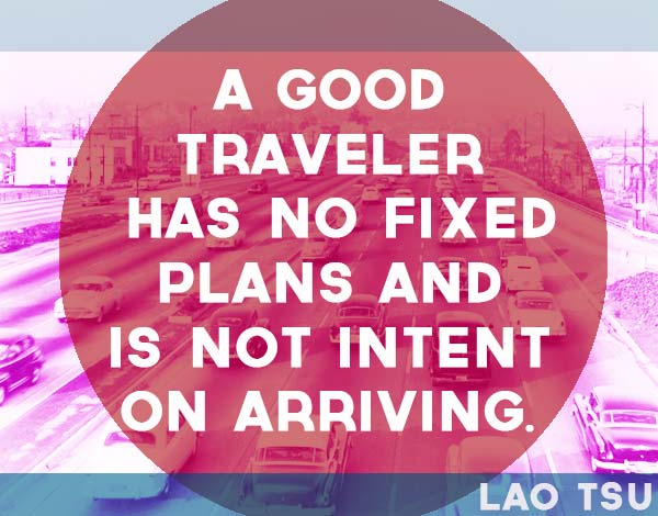 a-good-traveler-has-no-fixed-plans-and-is-not-intent-on-arriving-lao-tsu
