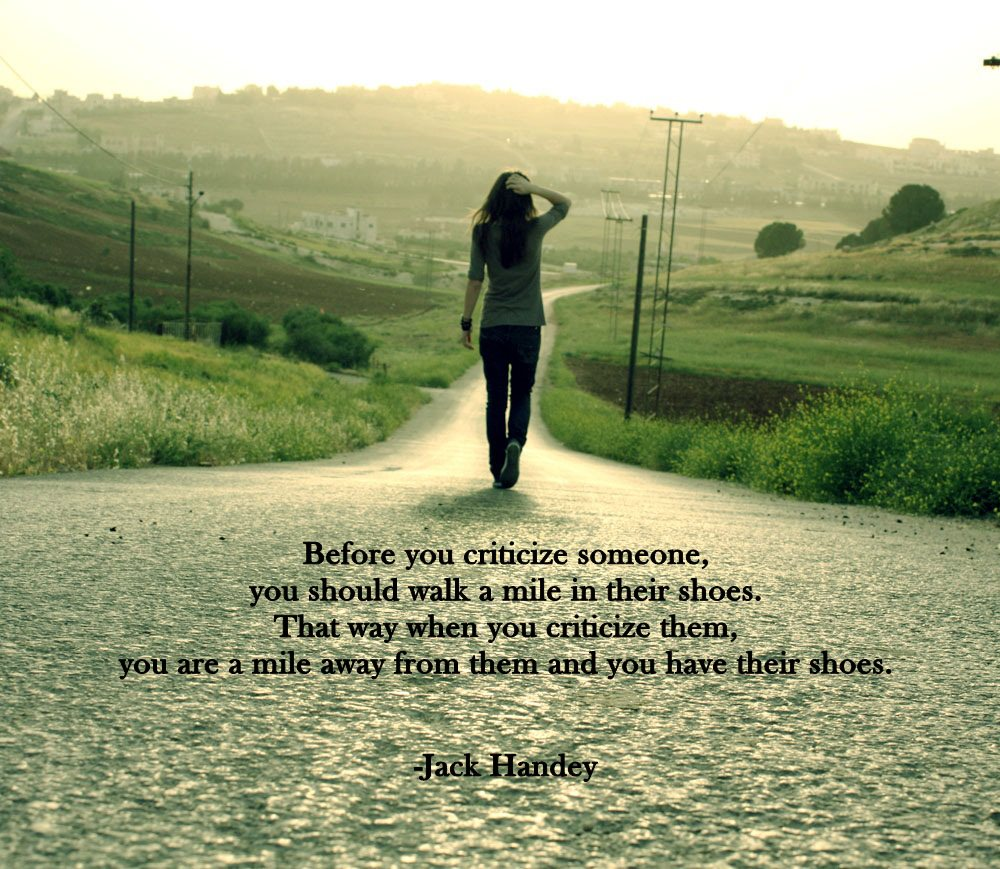 before-you-critize-someone-you-gotta-walk-a-mile-in-their-shoes
