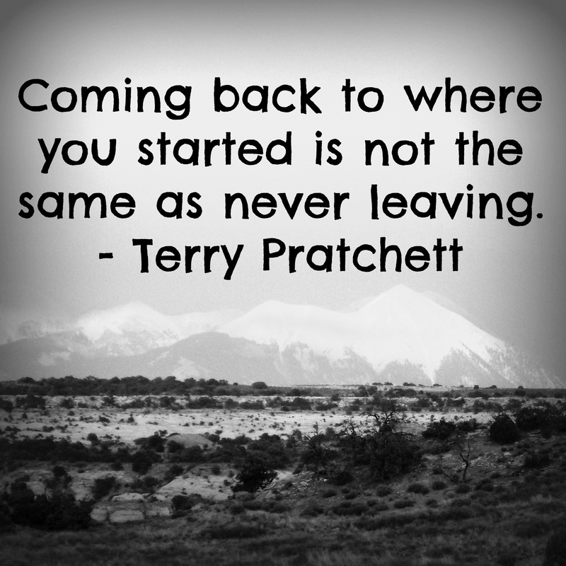 coming-back-to-where-you-started-is-not-the-same-as-never-leaving-terry-pratchett