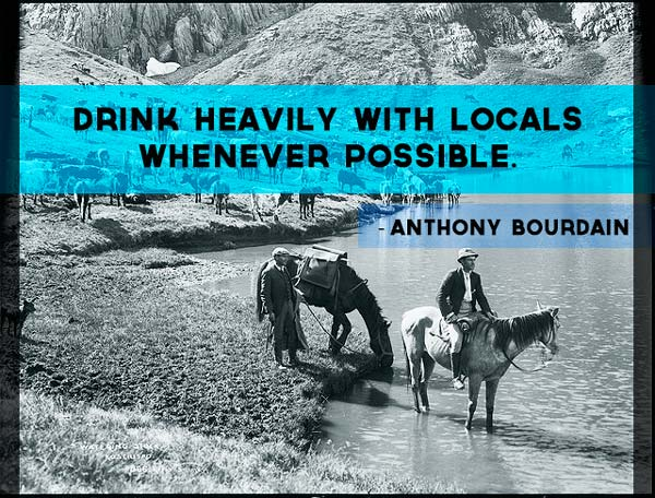 drink-heavily-with-locals-whenever-possible-anthony-bourdain
