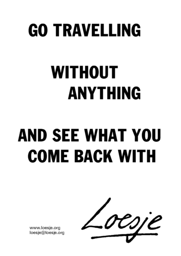 go-travelling-without-anything-and-see-what-you-come-back-with-loesje