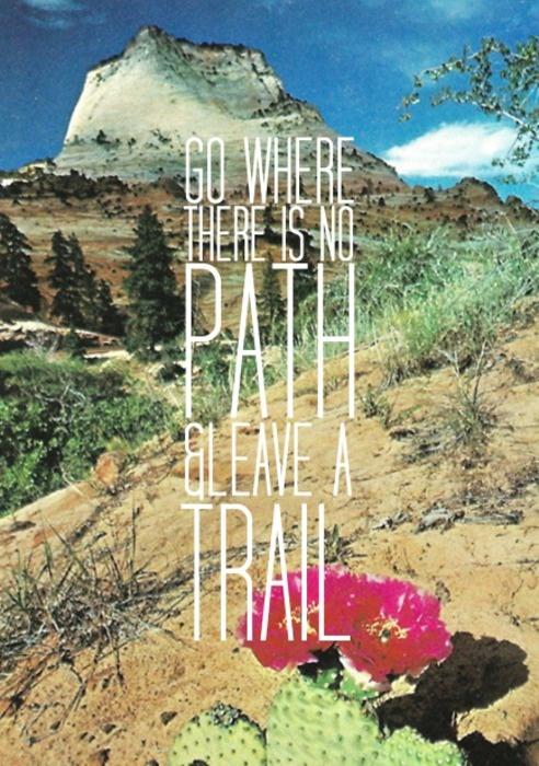go-where-there-is-no-path-and-leave-a-trail