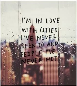 i-am-in-love-with-cities-ive-never-been-to-and-people-ive-never-met