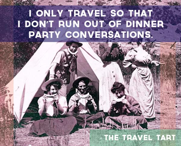 i-only-travel-so-that-i-dont-run-out-of-dinner-party-conversations