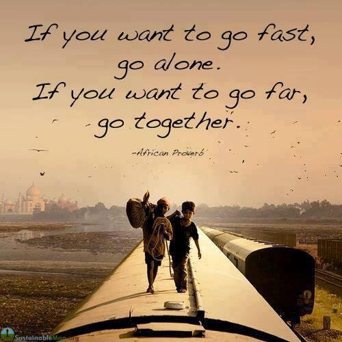 if-you-want-to-go-fast-go-alone-if-you-want-to-go-far-go-together-african-proverb