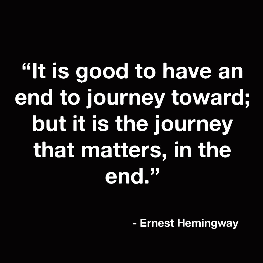 it-is-good-to-have-an-end-to-journey-to-but-it-is-the-journey-that-counts-in-the-end