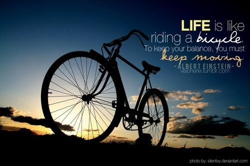 life-is-like-riding-a-bicycle-to-keep-your-balance-you-must-keep-moving