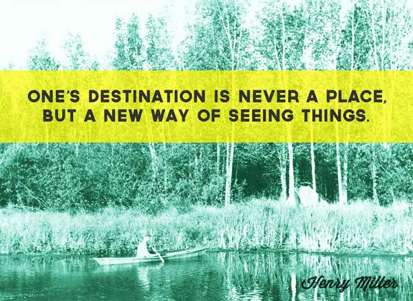 ones-destination-is-never-a-place-but-a-new-way-of-seeing-things