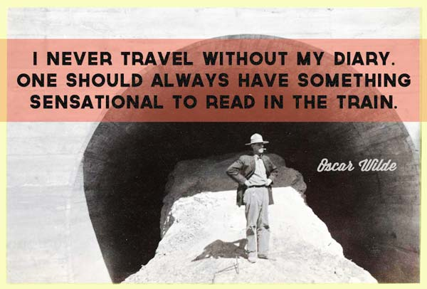 oscar-wilde-i-never-travel-without-my-diary-one-should-always-have-something-sensational-to-read-in-the-train