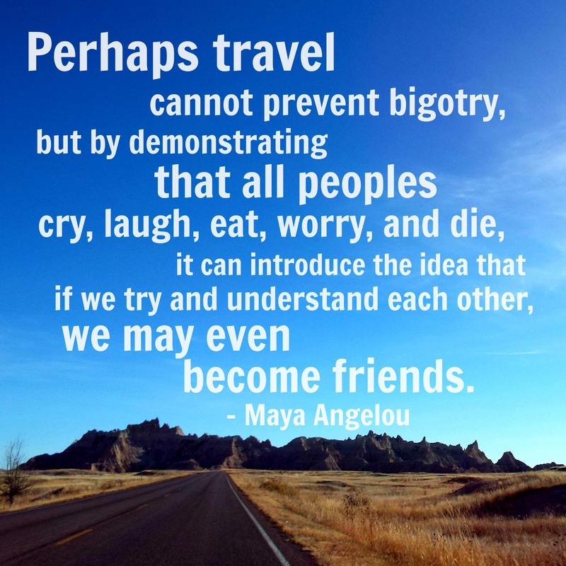 perhaps-travel-cannot-prevent-bigotry-but-by-demonstrating-that-all-peoples-cry-laugh-eat-worry-and-die-maya-angelou