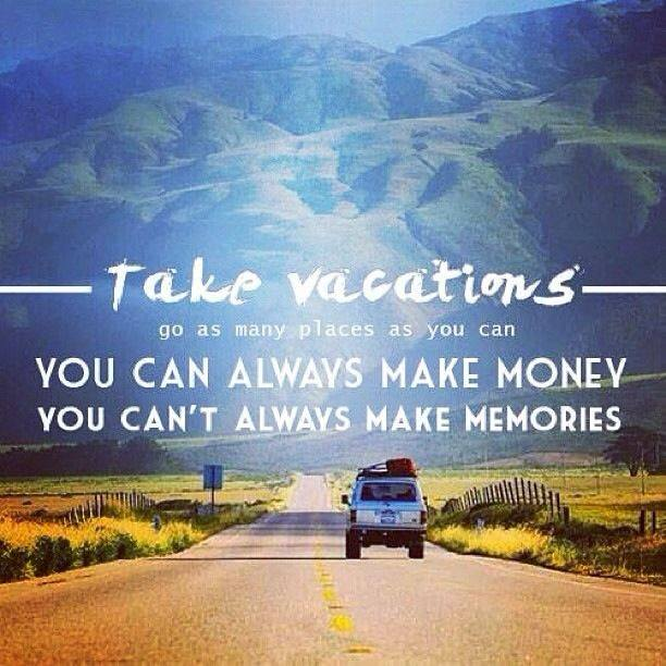 take-vacations-go-as-many-places-as-you-can-you-can-always-make-money-you-cant-always-make-memories