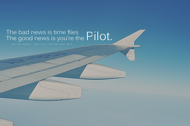 the-bad-news-is-the-time-flies-the-good-news-is-youre-the-pilot1