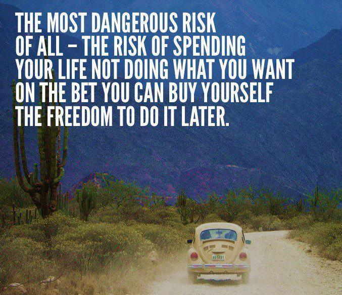 the-most-dangerous-risk-of-them-all-spending-your-life-not-doing-what-you-want