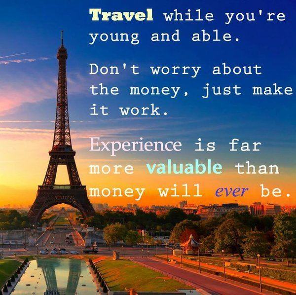 travel-while-youre-young-and-able-dont-worry-about-the-money-just-make-it-work-experience-is-far-more-valuable-than-money-will-ever-be