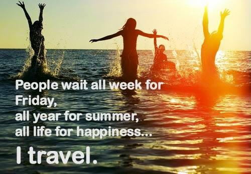 people-wait-all-week-for-friday-all-year-for-summer-and-all-life-for-happiness-i-travel